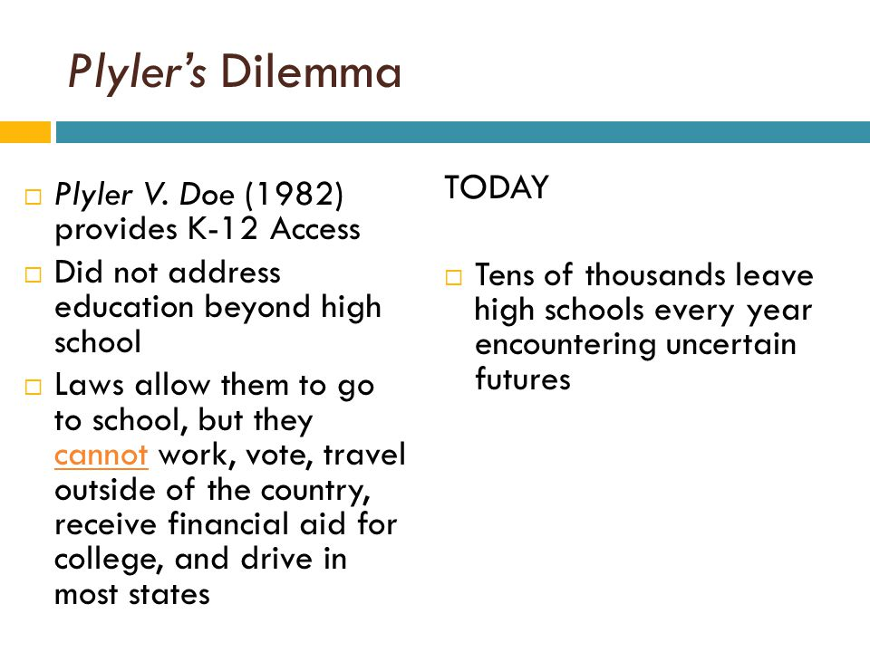 Plyler's Dilemma TODAY  Tens of thousands leave high schools every year encountering uncertain futures  Plyler V.