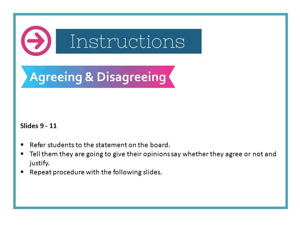 Agreeing & Disagreeing Slides 9 - 11  Refer students to the statement on the board.