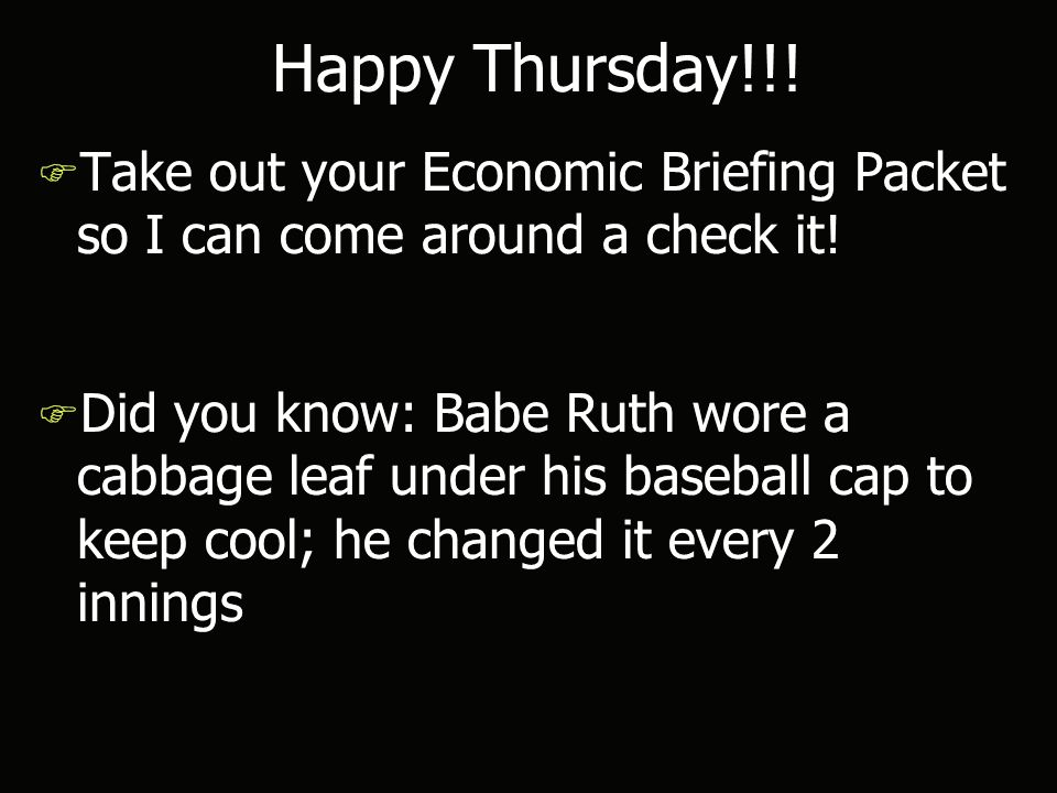 Happy Thursday!!. F Take out your Economic Briefing Packet so I can come around a check it.