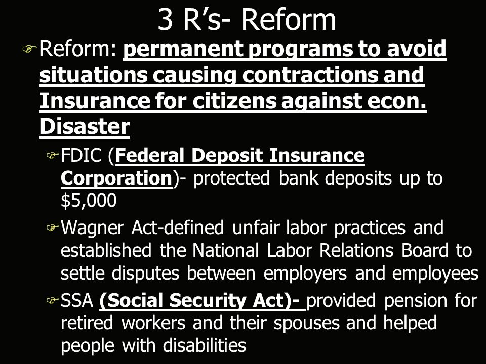 3 R's- Reform F Reform: permanent programs to avoid situations causing contractions and Insurance for citizens against econ.