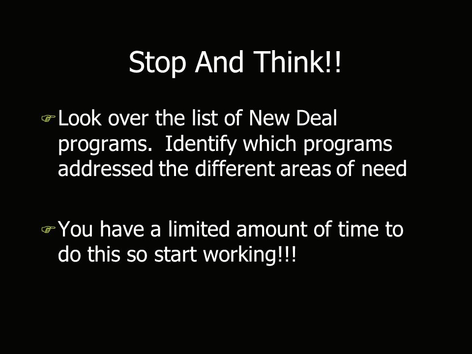 Stop And Think!. F Look over the list of New Deal programs.