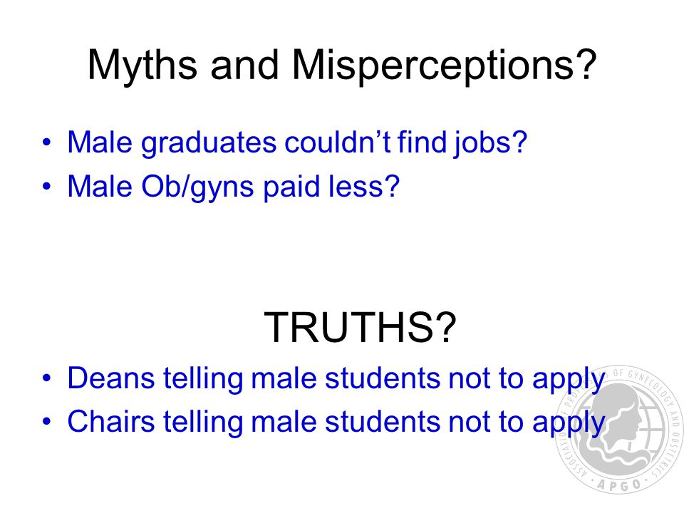 Myths and Misperceptions. Male graduates couldn't find jobs.