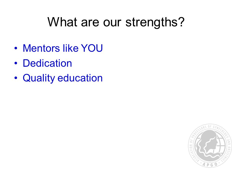 What are our strengths Mentors like YOU Dedication Quality education