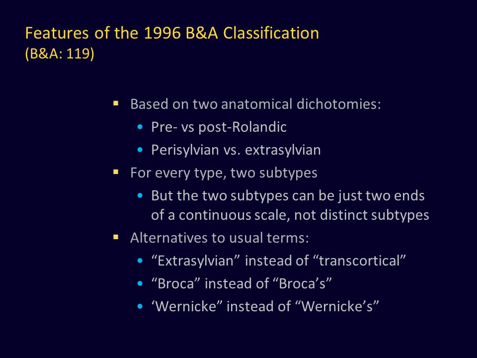 Features of the 1996 B&A Classification (B&A: 119)  Based on two anatomical dichotomies: Pre- vs post-Rolandic Perisylvian vs.
