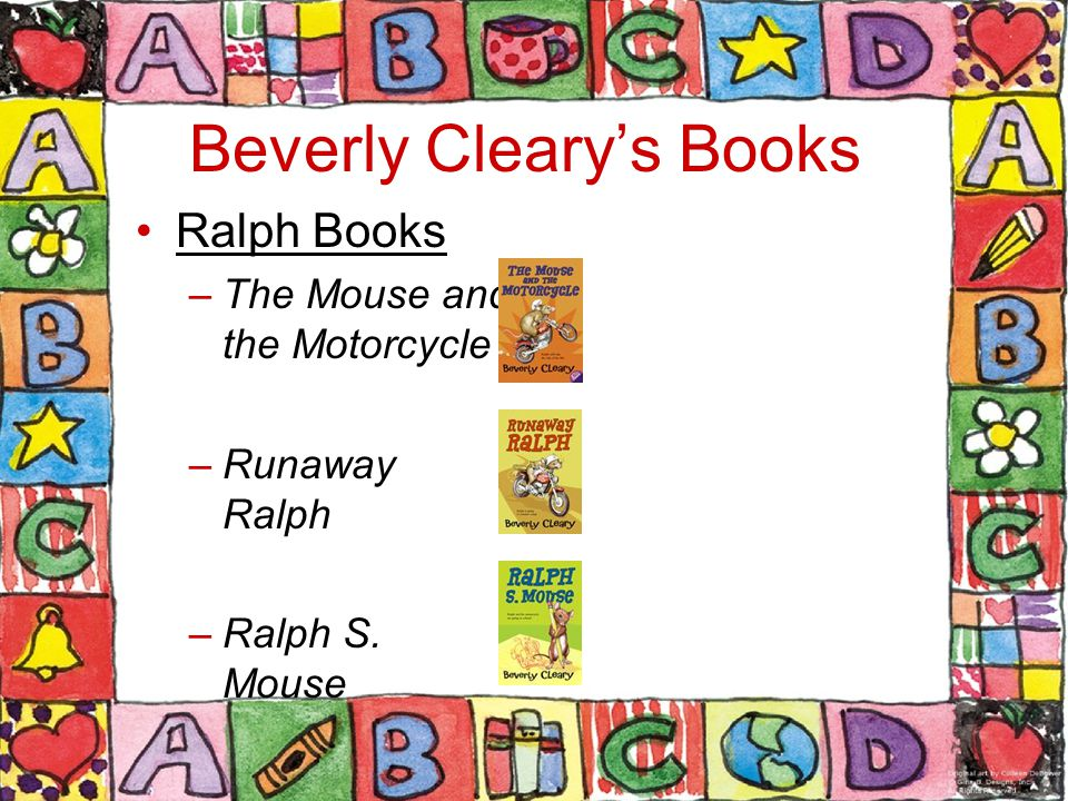 Beverly Cleary's Books Ralph Books –The Mouse and the Motorcycle –Runaway Ralph –Ralph S. Mouse