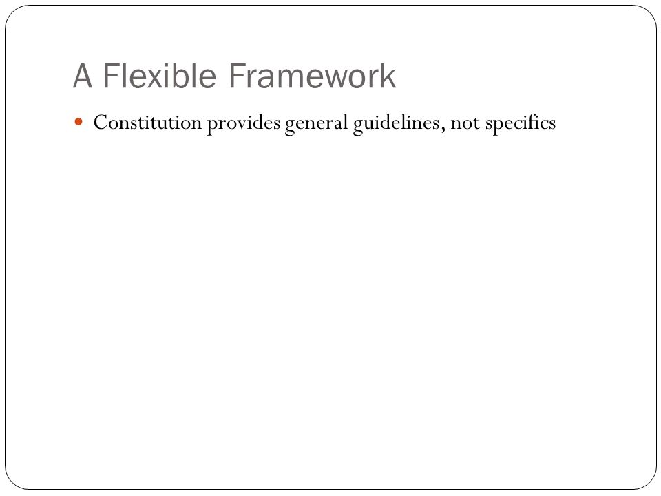 A Flexible Framework Constitution provides general guidelines, not specifics