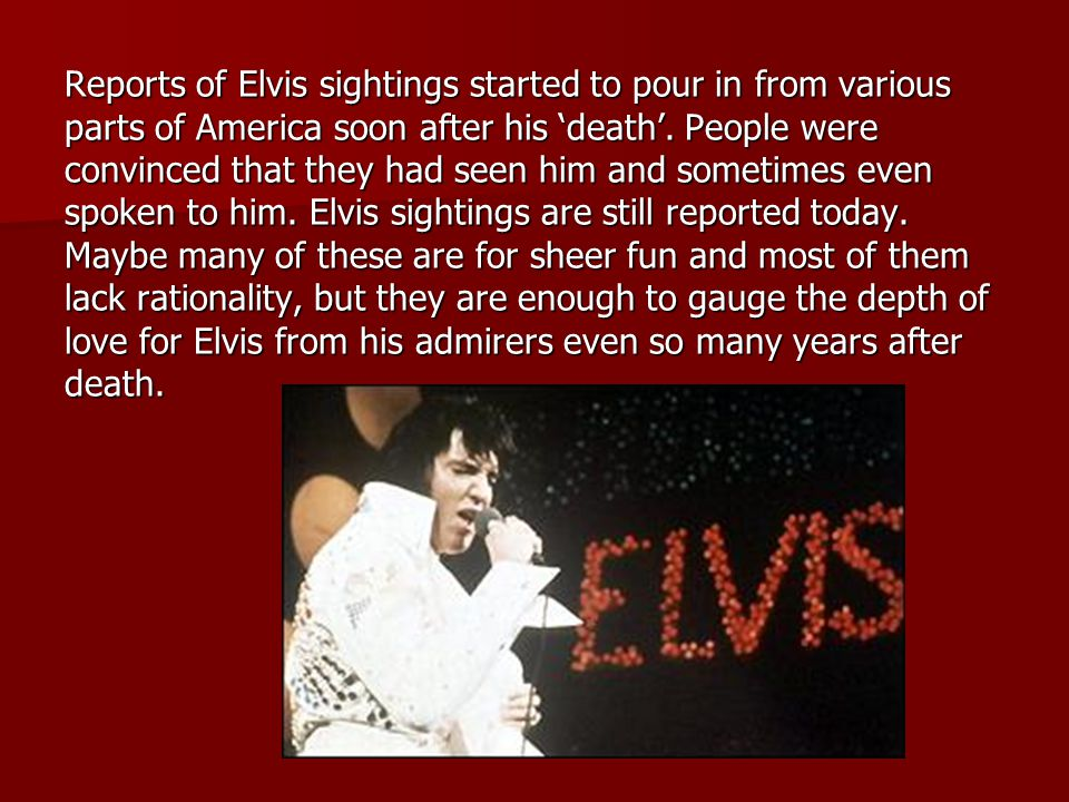 Reports of Elvis sightings started to pour in from various parts of America soon after his 'death'.