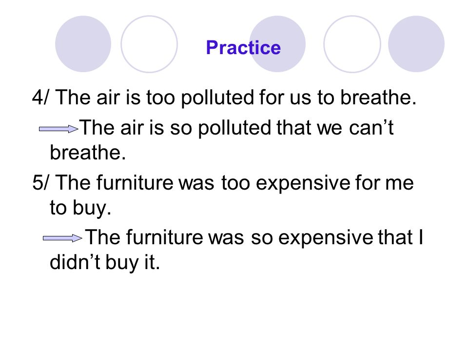 Practice 4/ The air is too polluted for us to breathe.