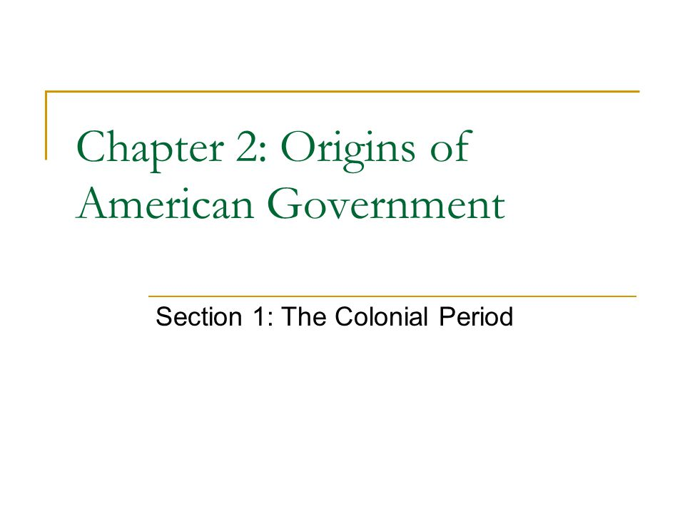 Chapter 2: Origins of American Government Section 1: The Colonial Period