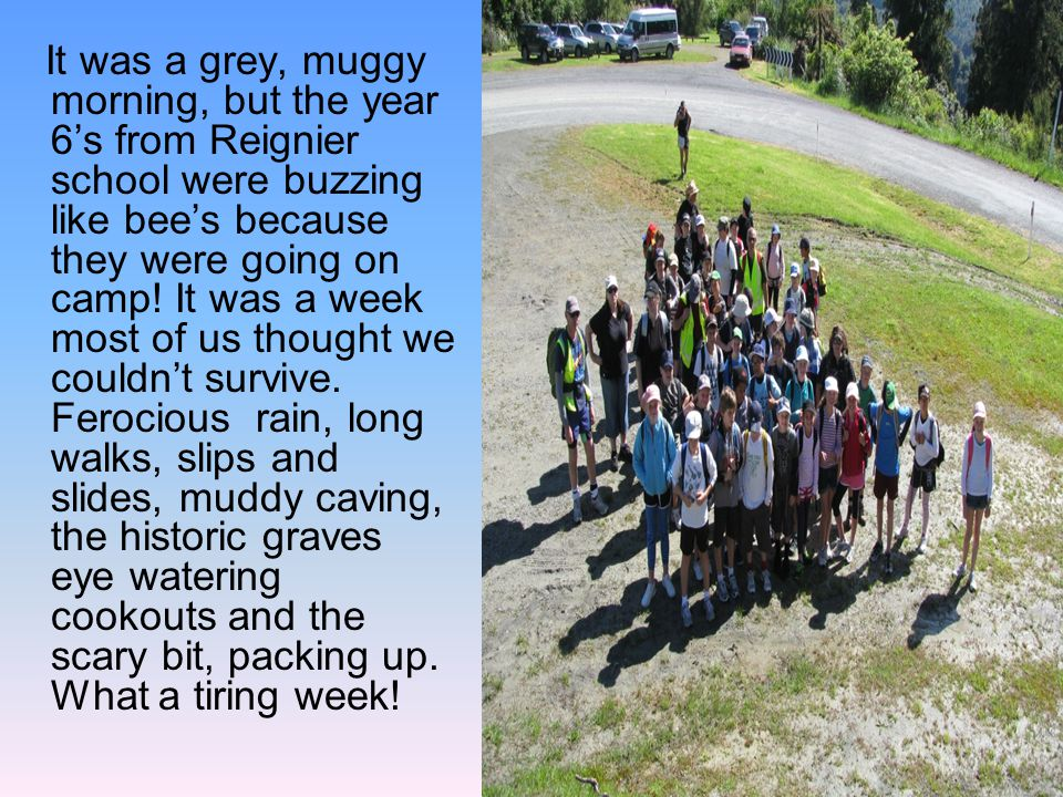 It was a grey, muggy morning, but the year 6's from Reignier school were buzzing like bee's because they were going on camp.