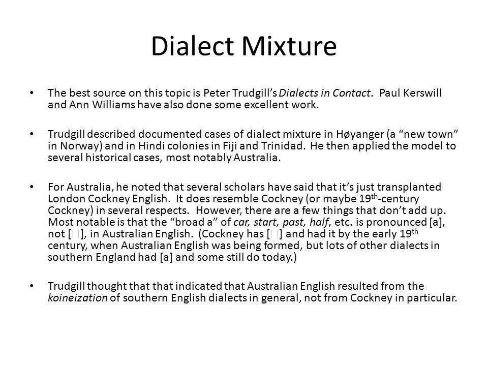 Dialect Mixture The best source on this topic is Peter Trudgill's Dialects in Contact.