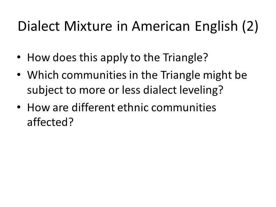 Dialect Mixture in American English (2) How does this apply to the Triangle.