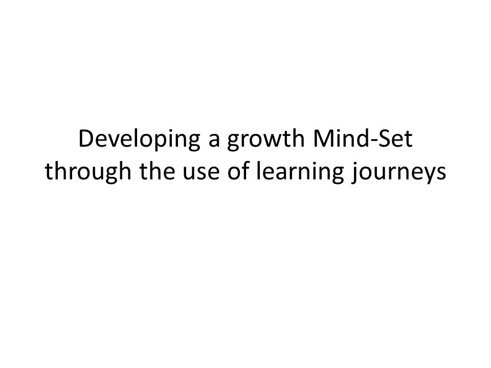 Developing a growth Mind-Set through the use of learning journeys