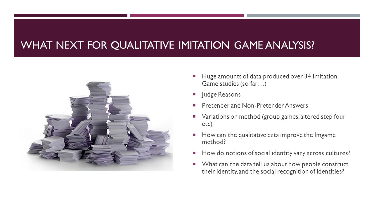 WHAT NEXT FOR QUALITATIVE IMITATION GAME ANALYSIS.