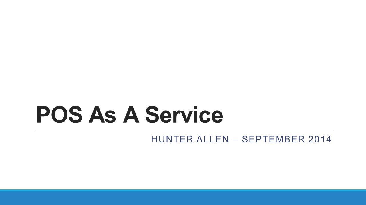 POS As A Service HUNTER ALLEN – SEPTEMBER 2014