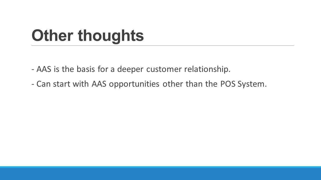 Other thoughts - AAS is the basis for a deeper customer relationship.
