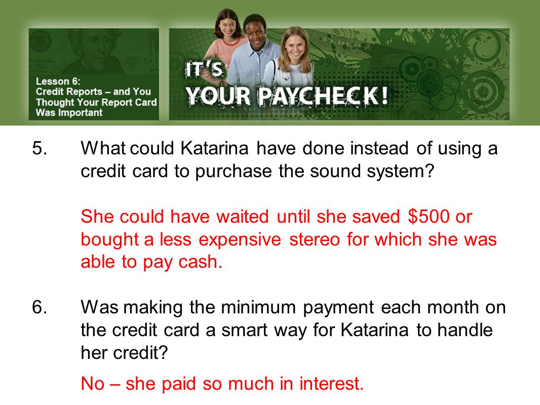 5.What could Katarina have done instead of using a credit card to purchase the sound system.