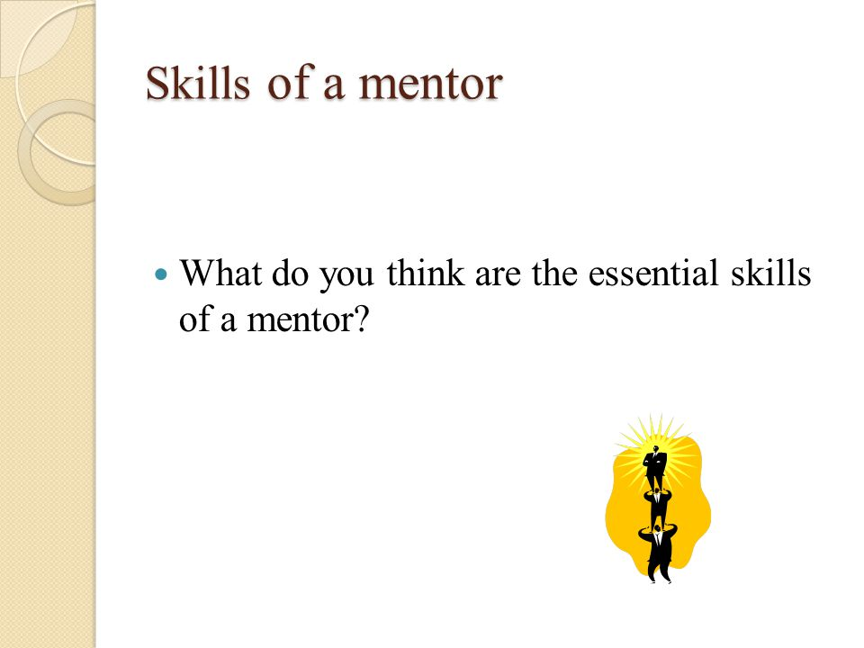 Skills of a mentor What do you think are the essential skills of a mentor