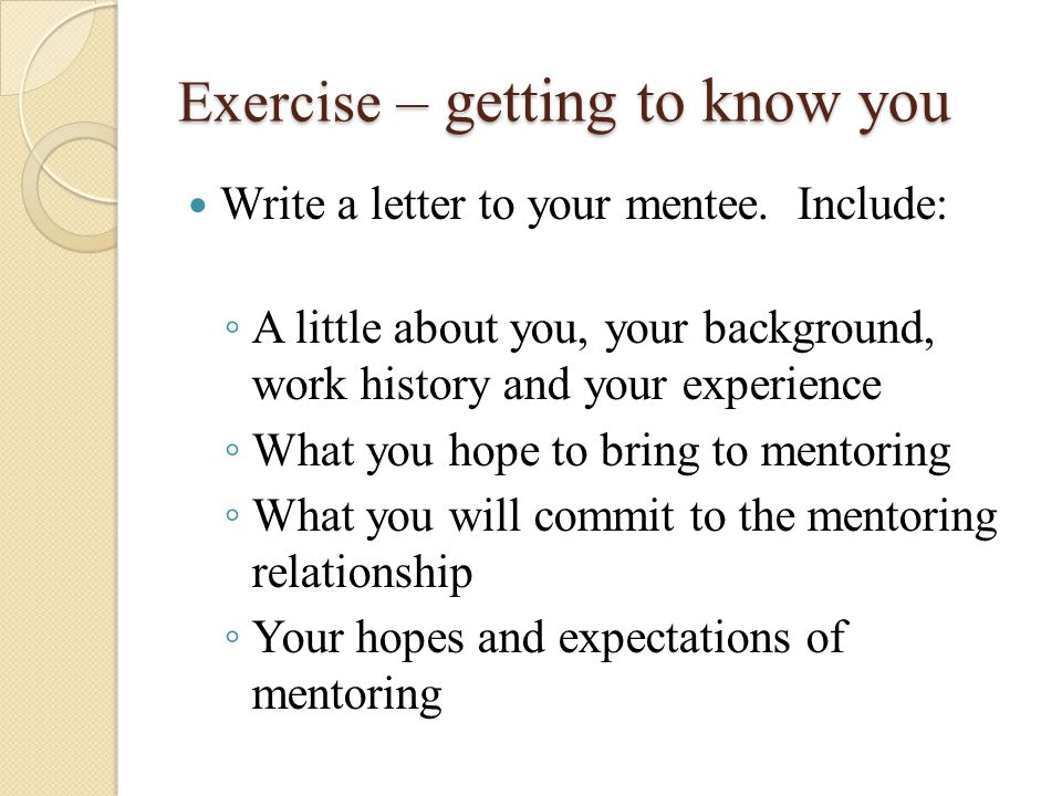 Exercise – getting to know you Write a letter to your mentee.
