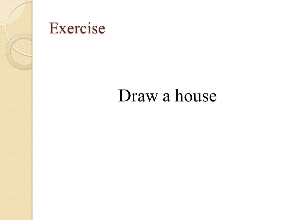 Exercise Draw a house