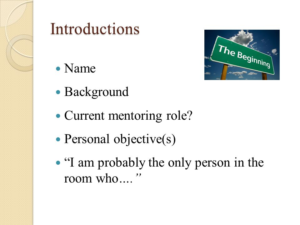 Introductions Name Background Current mentoring role.