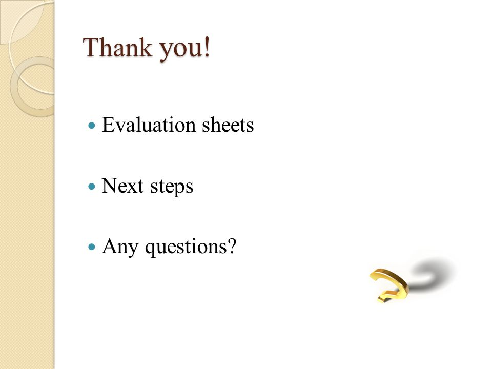 Thank you! Evaluation sheets Next steps Any questions
