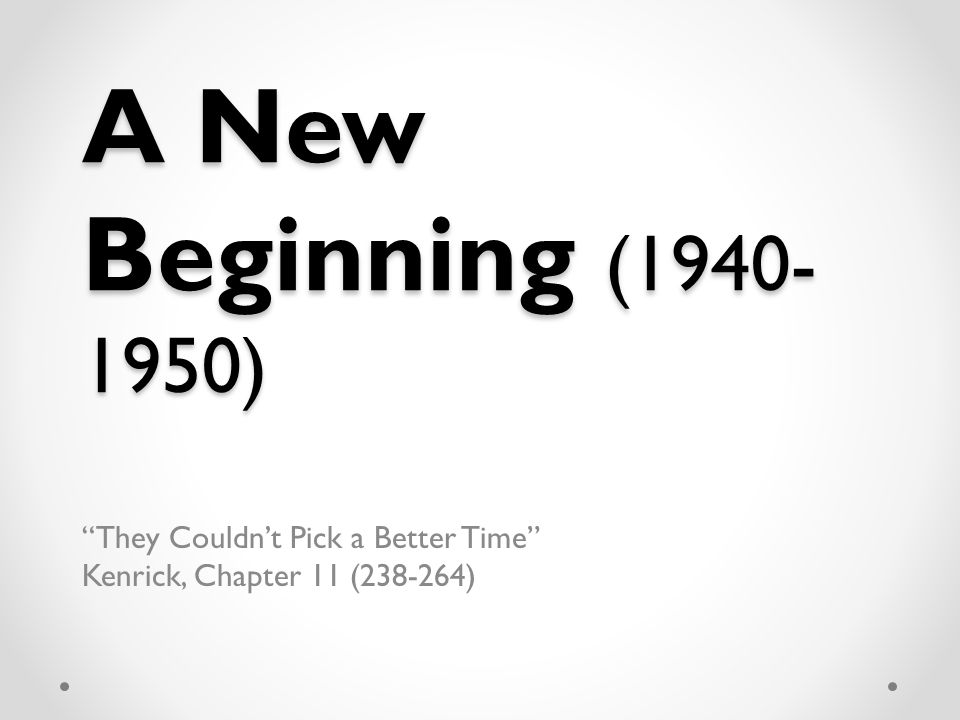 A New Beginning (1940- 1950) They Couldn't Pick a Better Time Kenrick, Chapter 11 (238-264)
