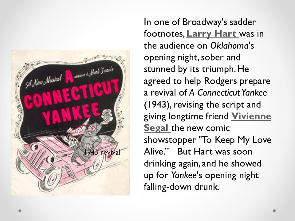 In one of Broadway s sadder footnotes, Larry Hart was in the audience on Oklahoma s opening night, sober and stunned by its triumph.