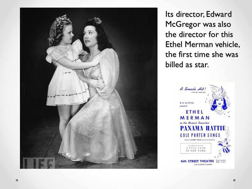 Its director, Edward McGregor was also the director for this Ethel Merman vehicle, the first time she was billed as star.