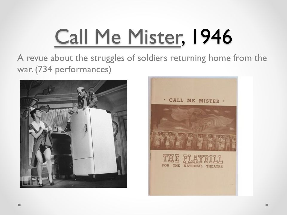 Call Me MisterCall Me Mister, 1946 Call Me Mister A revue about the struggles of soldiers returning home from the war.