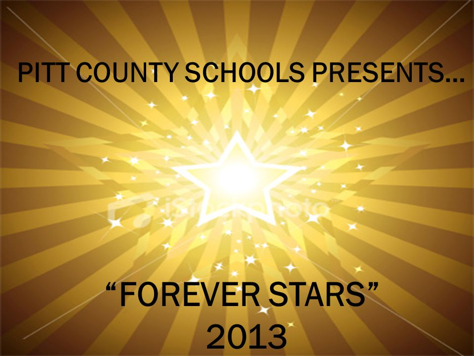 PITT COUNTY SCHOOLS PRESENTS… FOREVER STARS 2013