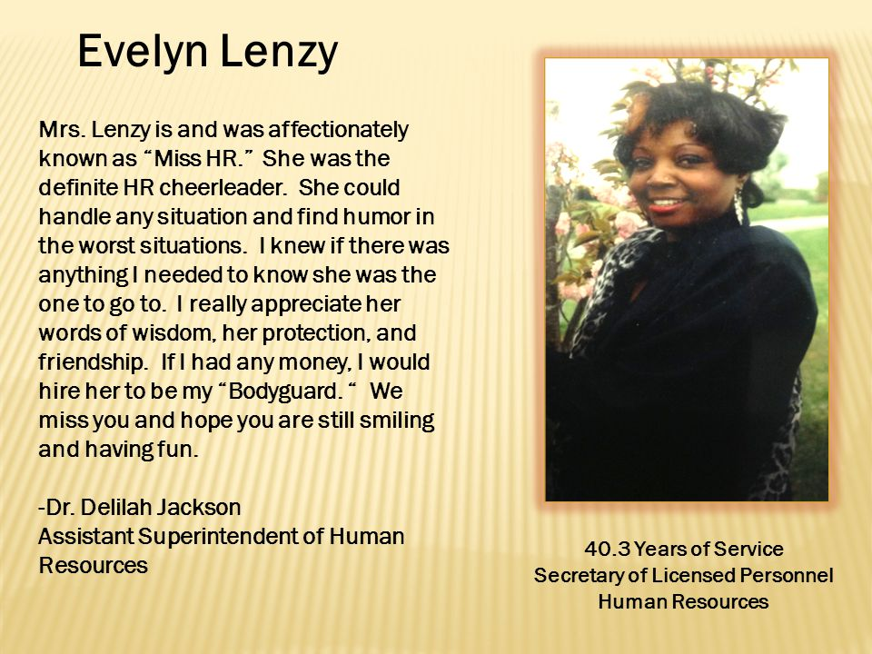 Evelyn Lenzy 40.3 Years of Service Secretary of Licensed Personnel Human Resources Mrs.