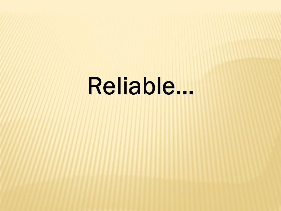 Reliable…