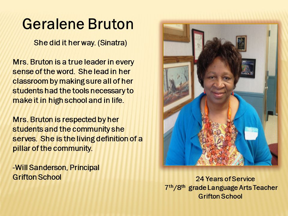 Geralene Bruton 24 Years of Service 7 th /8 th grade Language Arts Teacher Grifton School She did it her way.