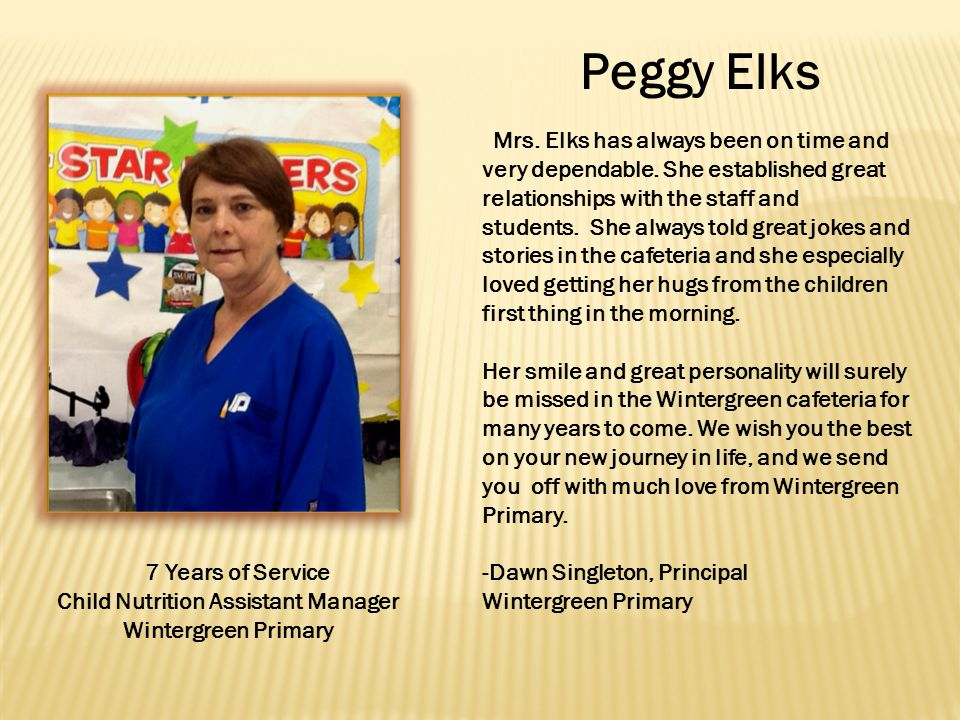 Peggy Elks Mrs. Elks has always been on time and very dependable.