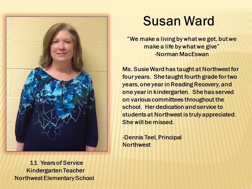 Susan Ward We make a living by what we get, but we make a life by what we give -Norman MacEswan Ms.