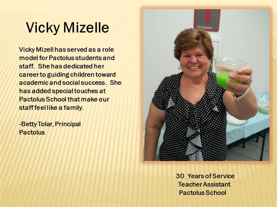 Vicky Mizelle 30 Years of Service Teacher Assistant Pactolus School Vicky Mizell has served as a role model for Pactolus students and staff.