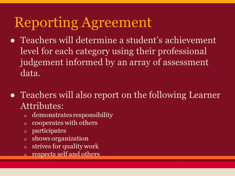 ● Teachers will determine a student's achievement level for each category using their professional judgement informed by an array of assessment data.