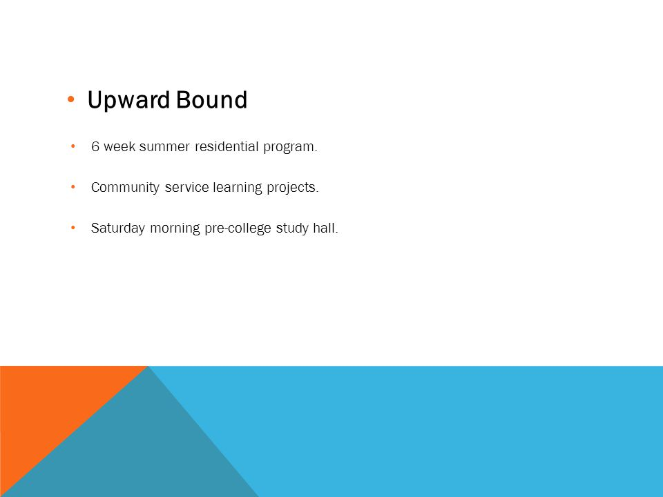 Upward Bound 6 week summer residential program. Community service learning projects.
