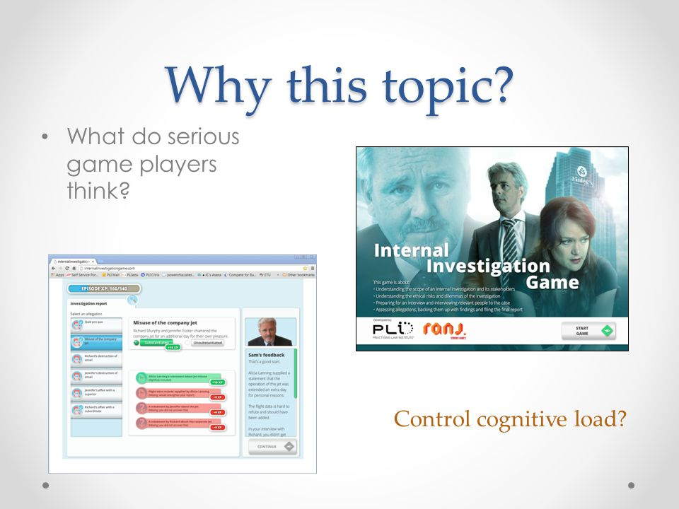Why this topic Control cognitive load What do serious game players think