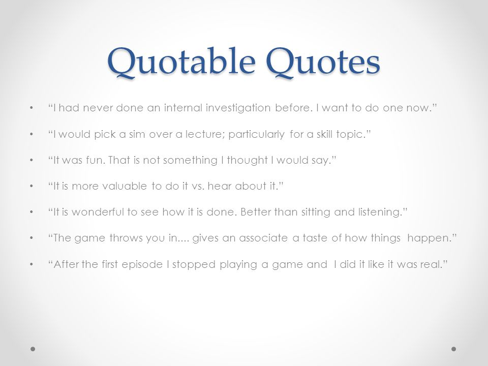 Quotable Quotes I had never done an internal investigation before.