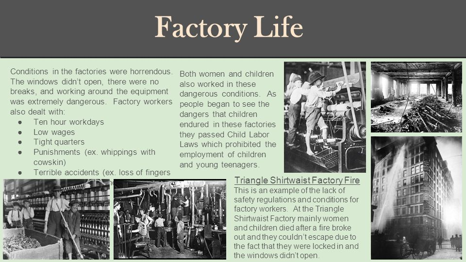 Factory Life Conditions in the factories were horrendous.