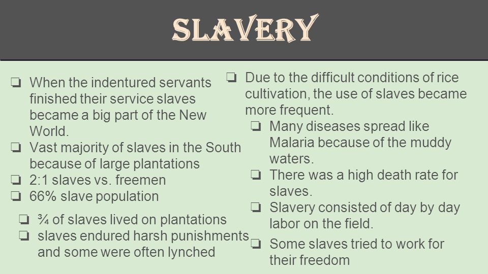 Slavery ❏ When the indentured servants finished their service slaves became a big part of the New World.