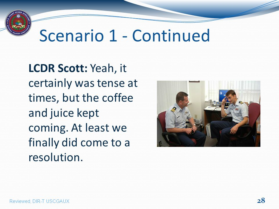Scenario 1 - Continued LCDR Scott: Yeah, it certainly was tense at times, but the coffee and juice kept coming.
