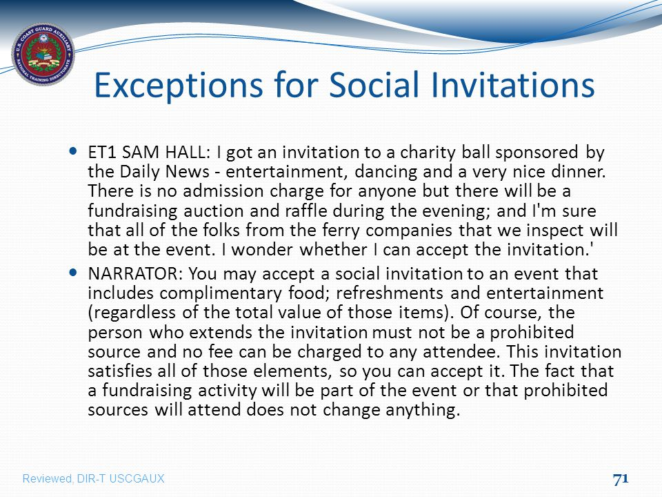 Exceptions for Social Invitations ET1 SAM HALL: I got an invitation to a charity ball sponsored by the Daily News - entertainment, dancing and a very nice dinner.
