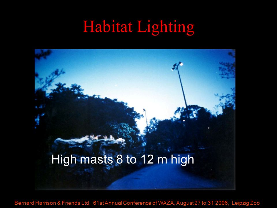 Bernard Harrison & Friends Ltd, 61st Annual Conference of WAZA, August 27 to 31 2006, Leipzig Zoo Habitat Lighting High masts 8 to 12 m high