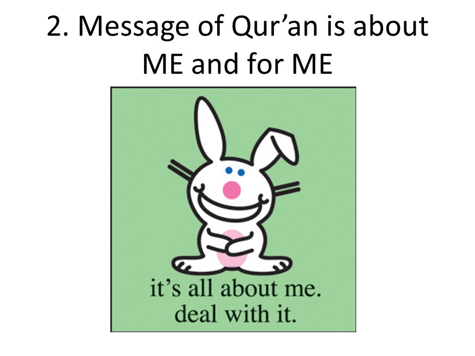 2. Message of Qur'an is about ME and for ME