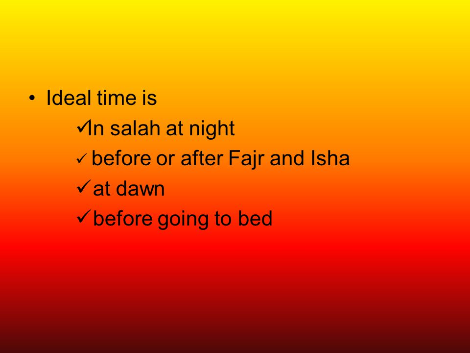 Ideal time is In salah at night before or after Fajr and Isha at dawn before going to bed