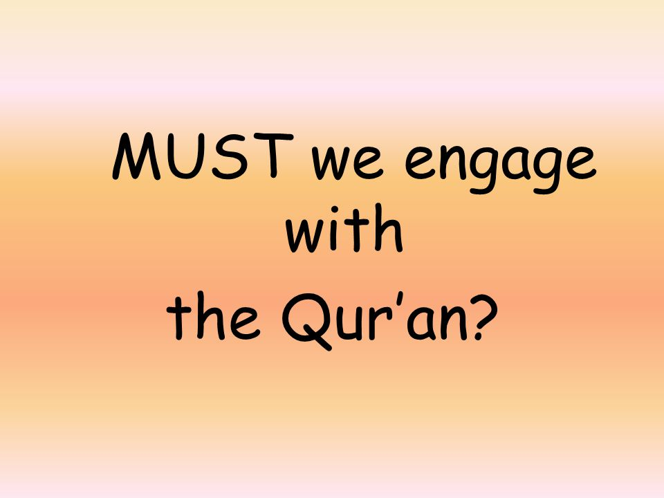MUST we engage with the Qur'an