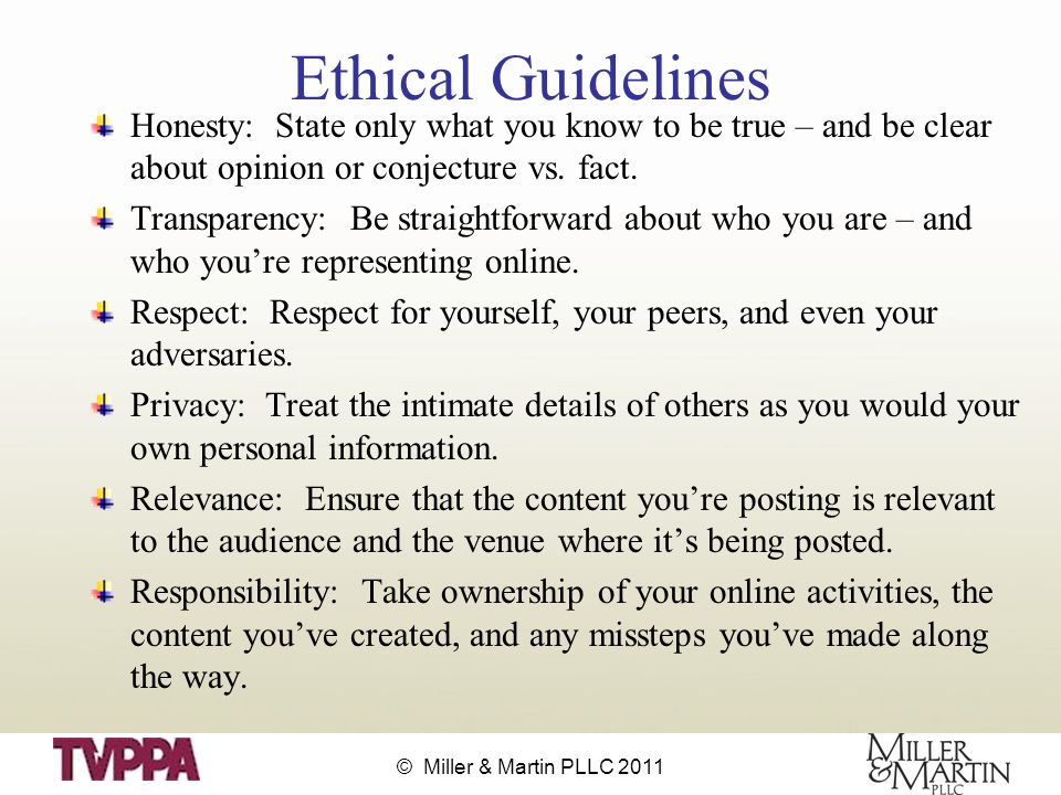 © Miller & Martin PLLC 2011 Ethical Guidelines Honesty: State only what you know to be true – and be clear about opinion or conjecture vs.
